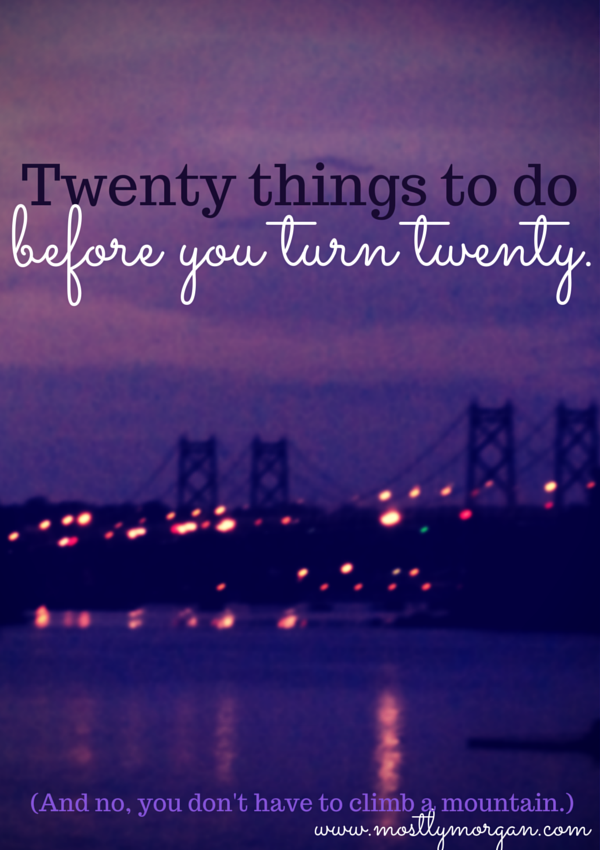 20 Things to do Before you Turn 20: A Doable Bucket List.